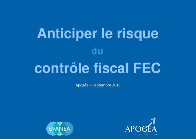 Anticiper le risque du contrôle fiscal FEC Apogéa – Septembre 2015