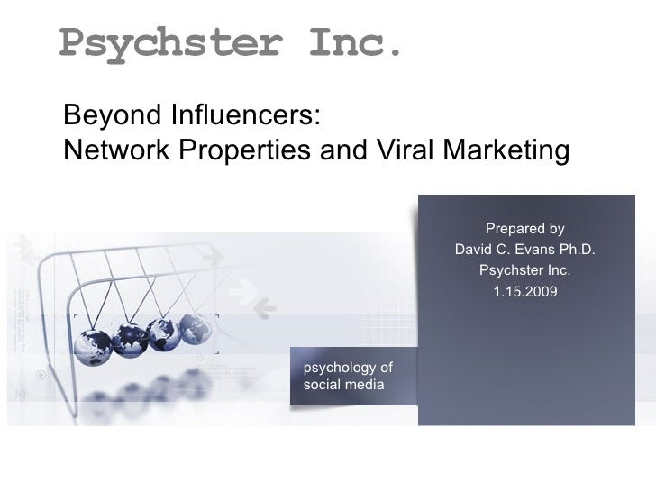 Beyond Influencers:  Network Properties and Viral Marketing  Prepared by David C. Evans Ph.D. Psychster Inc. 1.15.2009
