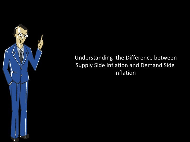 Understanding the Difference betweenSupply Side Inflation and Demand Side                Inflation