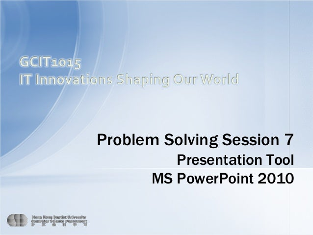 Problem Solving Session 7  Presentation Tool MS PowerPoint 2010 Page 1