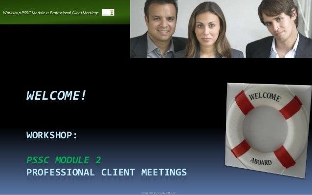 Workshop PSSC Module 2: Professional Client Meetings            WELCOME!            WORKSHOP:            PSSC MODULE 2    ...