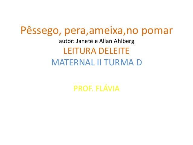 Pêssego, pera,ameixa,no pomar autor: Janete e Allan Ahlberg LEITURA DELEITE MATERNAL II TURMA D PROF. FLÁVIA