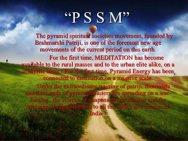 """""""P S S M""""      The pyramid spiritual societies movement, founded by     Brahmarshi Patriji, is one of the foremost new age..."""