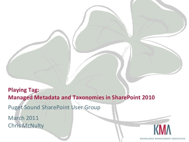 Playing Tag:Managed Metadata and Taxonomies in SharePoint 2010<br />Puget Sound SharePoint User Group<br />March 2011Chris...