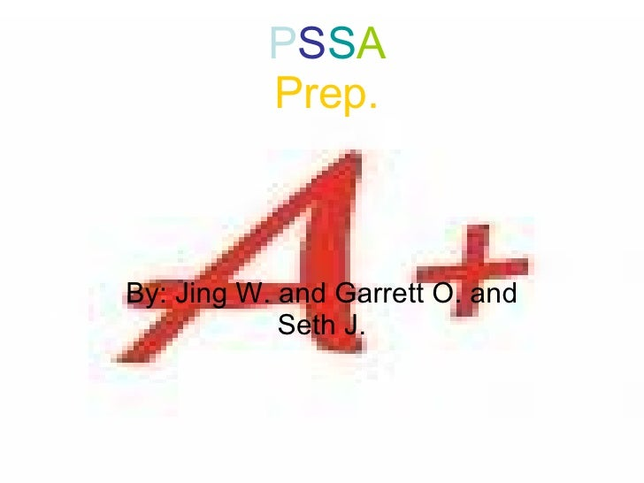 P S S A Prep. By: Jing W. and Garrett O. and Seth J.