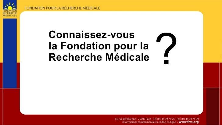 Connaissez-vous la Fondation pour la Recherche Médicale ?