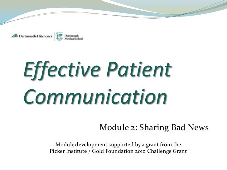 Effective PatientCommunication                      Module 2: Sharing Bad News     Module development supported by a grant...