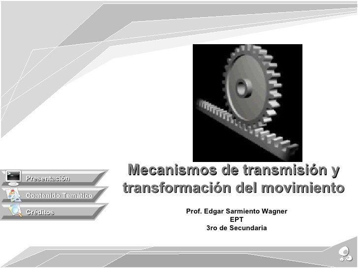 Presentación                      Mecanismos de transmisión yContenido Temático                     transformación del mov...
