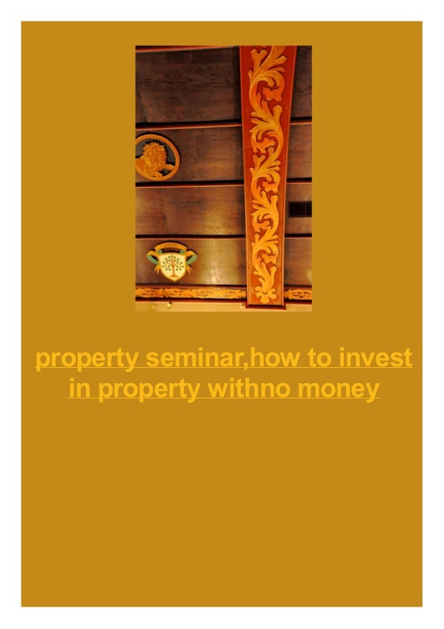property seminar,how to invest in property withno money