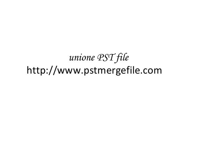 unione PST file http://www.pstmergefile.com