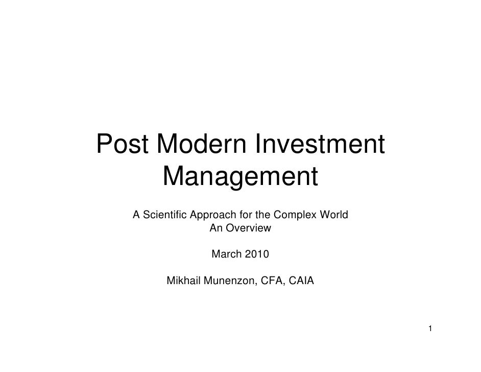 Post Modern Investment      Management   A Scientific Approach for the Complex World                   An Overview        ...