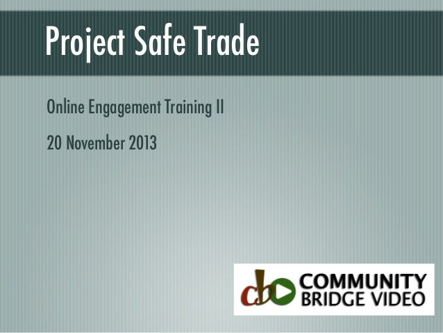 Project Safe Trade Online Engagement Training II 20 November 2013