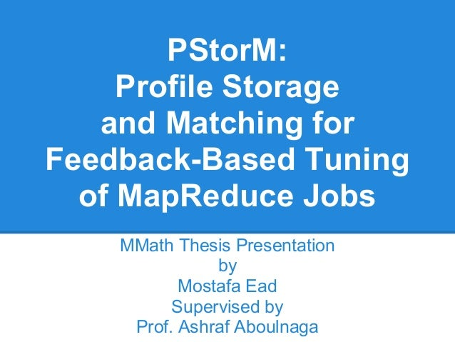 PStorM:     Profile Storage   and Matching forFeedback-Based Tuning  of MapReduce Jobs    MMath Thesis Presentation       ...