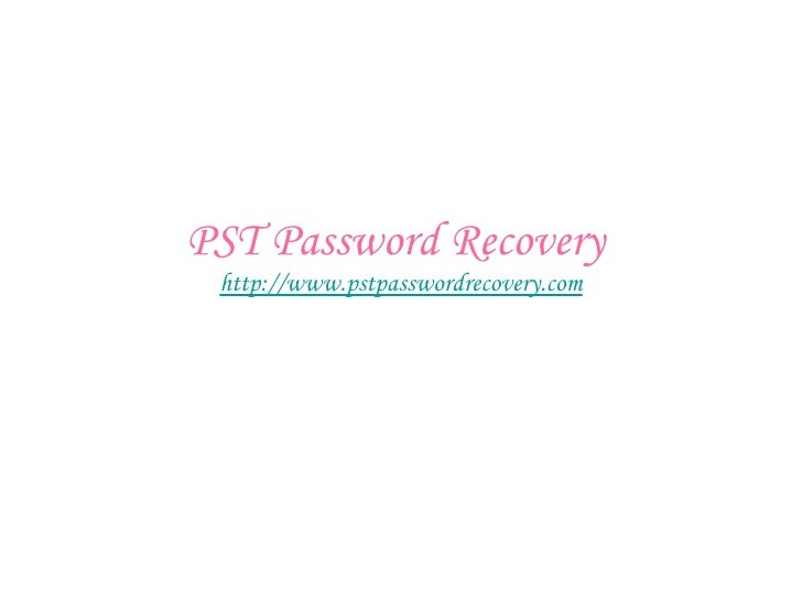 PST Password Recovery  http:// www.pstpasswordrecovery.com