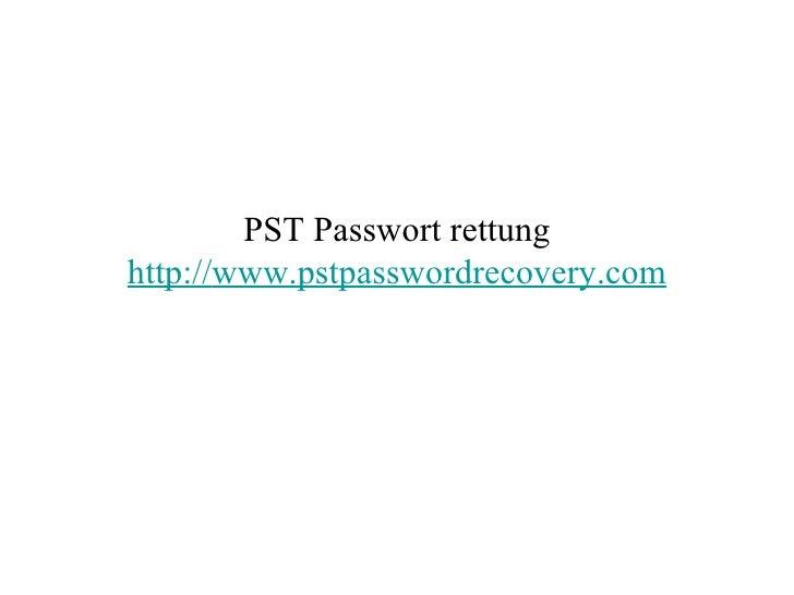PST Passwort rettung http:// www.pstpasswordrecovery.com