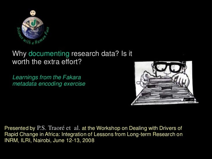Why documenting research data? Is it worth the extra effort? learnings from the Fakara metadata encoding exercise