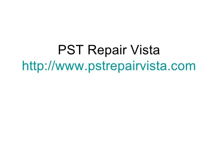 PST Repair Vista http:// www.pstrepairvista.com
