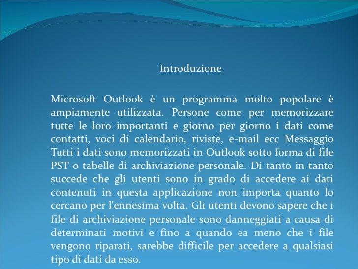 Introduzione   Microsoft Outlook è un programma molto popolare è ampiamente utilizzata. Persone come per memorizzare tutte...