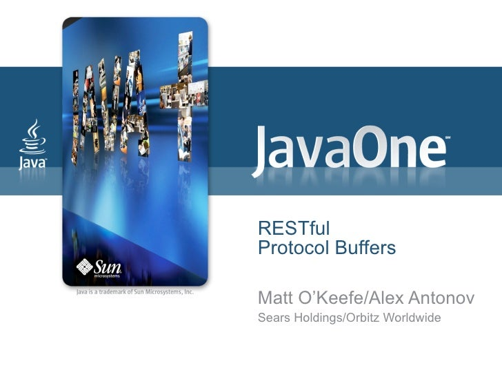 RESTful Protocol Buffers Matt O'Keefe/Alex Antonov Sears Holdings/Orbitz Worldwide