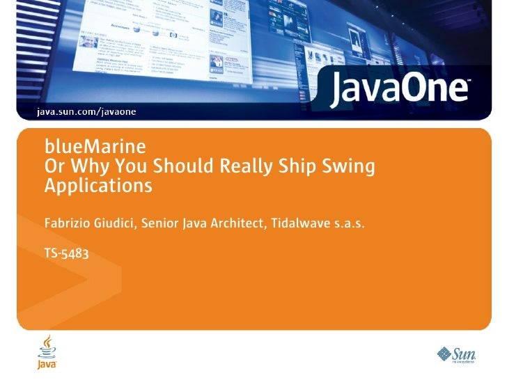 blueMarine Or Why You Should Really Ship Swing Applications Fabrizio Giudici, Senior Java Architect, Tidalwave s.a.s.  TS-...