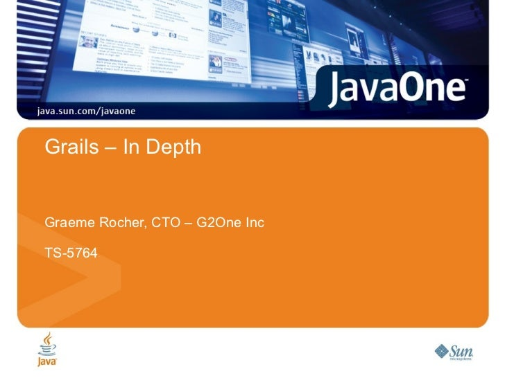 JavaOne 2008 - TS-5764 - Grails in Depth