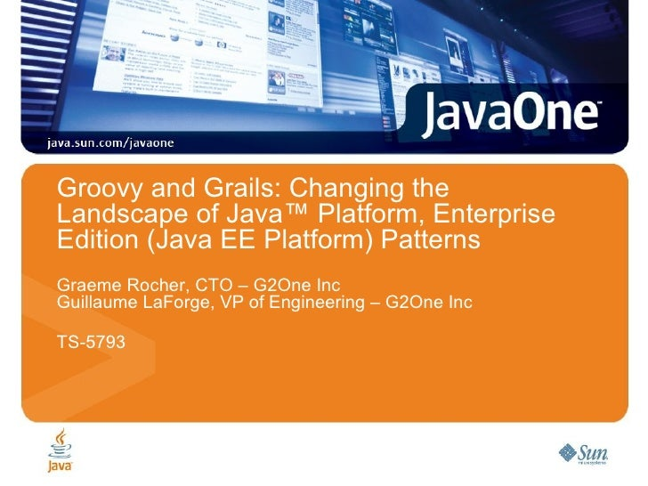JavaOne 2008 - TS-5793 - Groovy and Grails, changing the landscape of Java EE patterns