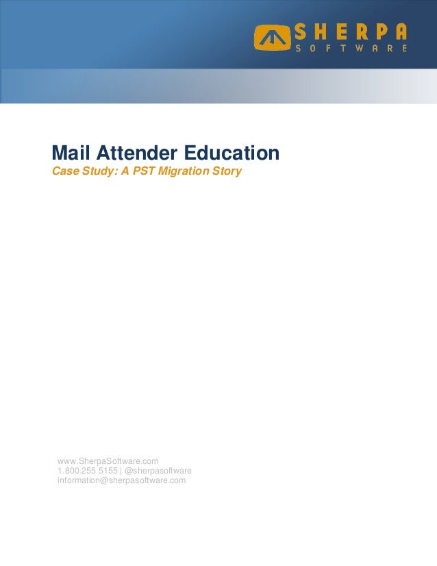 Mail Attender Education Case Study: A PST Migration Story  www.SherpaSoftware.com 1.800.255.5155 | @sherpasoftware informa...
