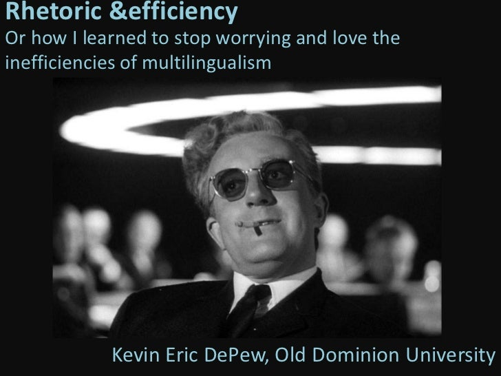 Rhetoric & efficiency<br />Or how I learned to stop worrying and love the inefficiencies of multilingualism <br />Kevin Er...
