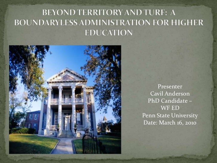 BEYOND TERRITORY AND TURF:  A BOUNDARYLESS ADMINISTRATION FOR HIGHER EDUCATION<br />Presenter<br />Cavil Anderson<br />PhD...