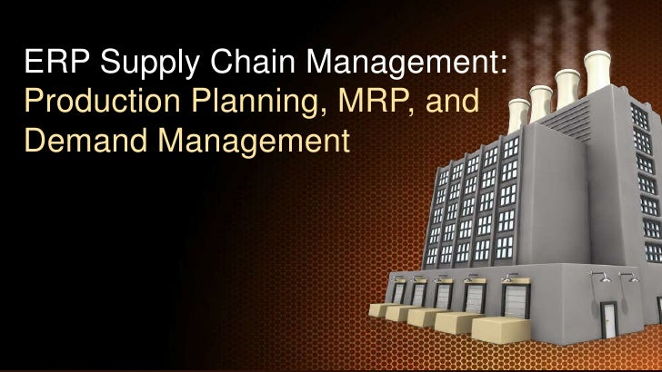 ERP Supply Chain Management:Production Planning, MRP, andDemand Management