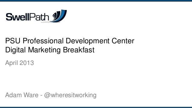 PSU Professional Development CenterDigital Marketing BreakfastApril 2013Adam Ware - @wheresitworking