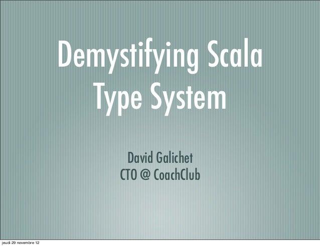 Demystifying Scala                         Type System                             David Galichet                         ...
