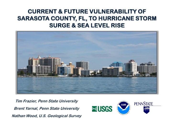 CURRENT & FUTURE VULNERABILITY OF   SARASOTA COUNTY, FL, TO HURRICANE STORM           SURGE & SEA LEVEL RISE      Tim Fraz...