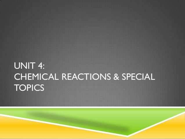 UNIT 4: CHEMICAL REACTIONS & SPECIAL TOPICS