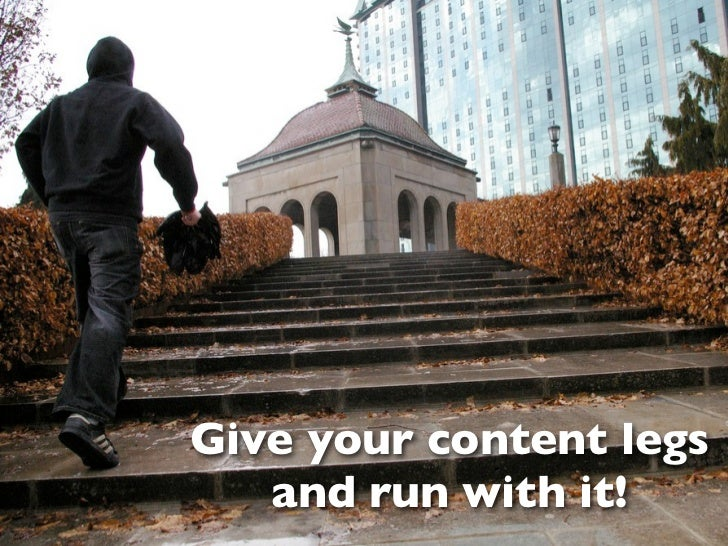 Give your content legs   and run with it!