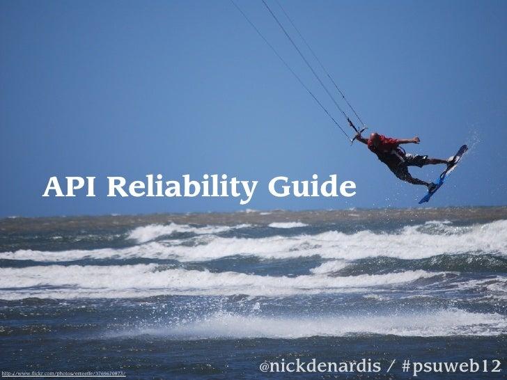 API Reliability Guidehttp://www.flickr.com/photos/erreeffe/3769670873/                                                    ...