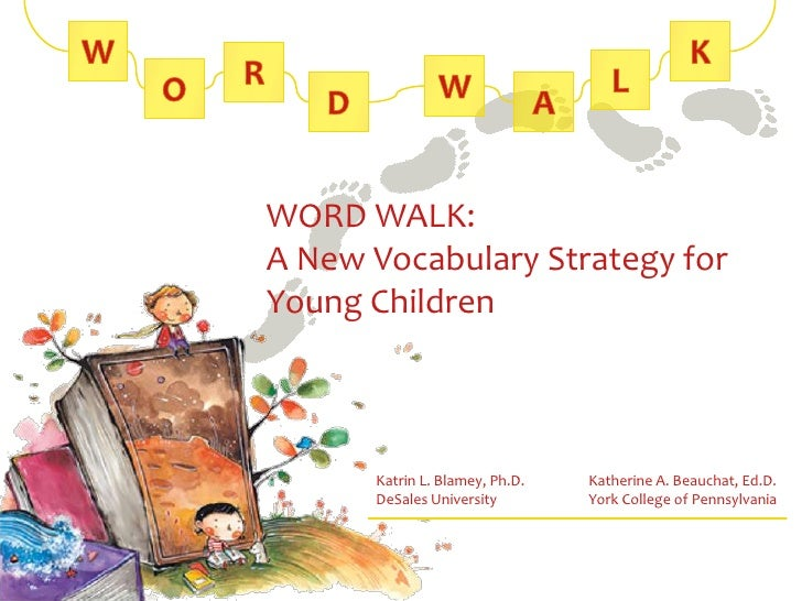 WORD WALK:A New Vocabulary Strategy forYoung Children      Katrin L. Blamey, Ph.D.   Katherine A. Beauchat, Ed.D.      DeS...