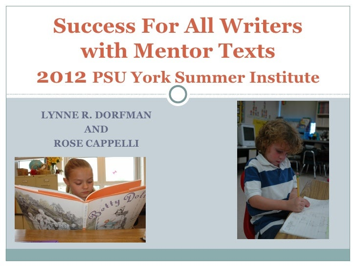 Success For All Writers    with Mentor Texts2012 PSU York Summer InstituteLYNNE R. DORFMAN      AND  ROSE CAPPELLI