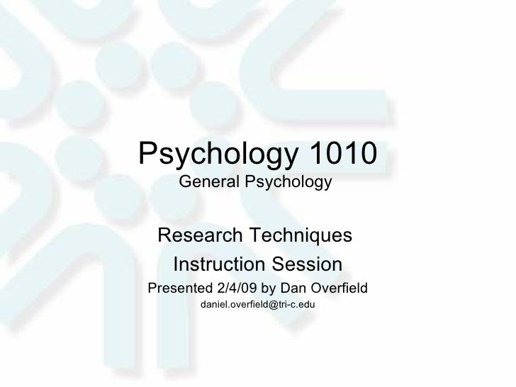 Psychology 1010 General Psychology  Research Techniques  Instruction Session Presented 2/4/09 by Dan Overfield [email_addr...