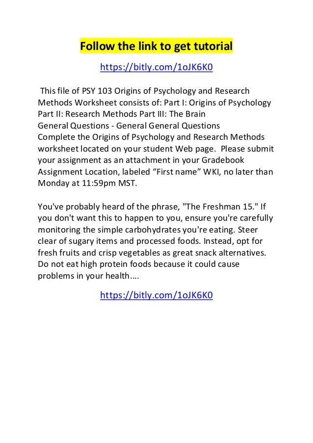 psy103 r7 origins of psychology and Complete the university of phoenix material: origins of psychology and research methods worksheet(see attachment) be sure to use complete sentences for your responses.