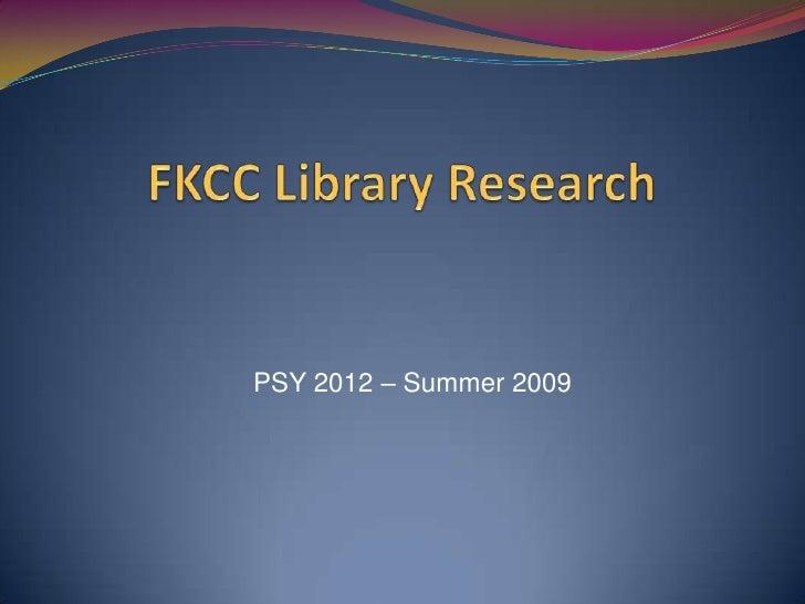 FKCC Library Research<br />PSY 2012 – Summer 2009<br />