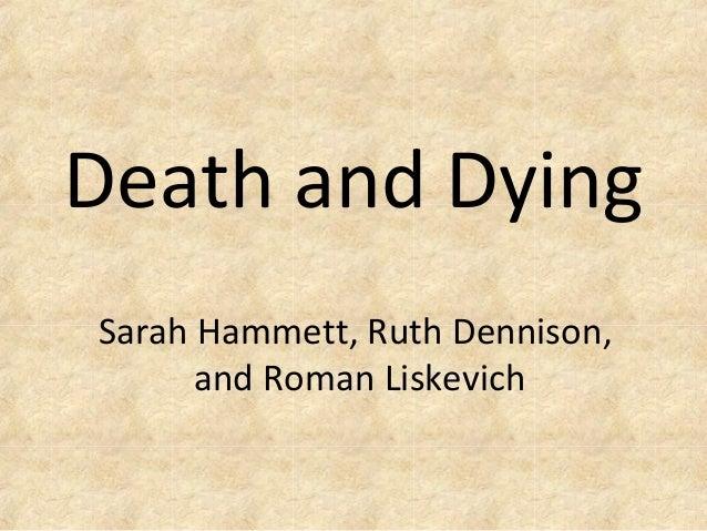 Death and DyingSarah Hammett, Ruth Dennison,and Roman Liskevich