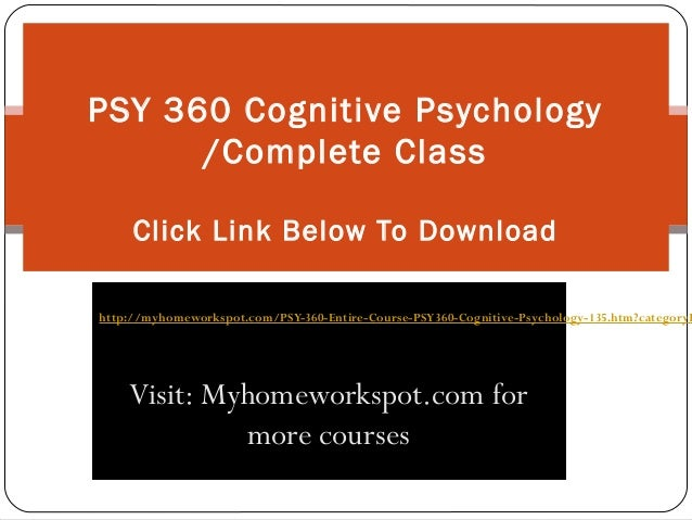psy 360 cognitive psychology complete class Undergraduate and graduate psychology courses show all psyc 100   psyc 360 (3) biopsychology  psyc 393 (3) laboratory in cognitive  psychology.