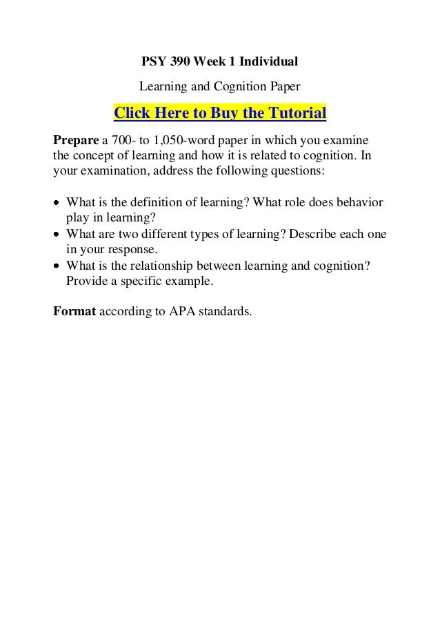 PSY 390 Week 1 Individual                Learning and Cognition Paper           Click Here to Buy the TutorialPrepare a 70...
