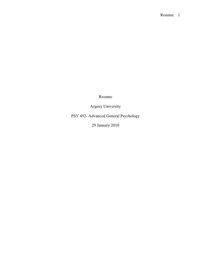 Resume   1                   Resume           Argosy University  PSY 492- Advanced General Psychology            29 Januar...