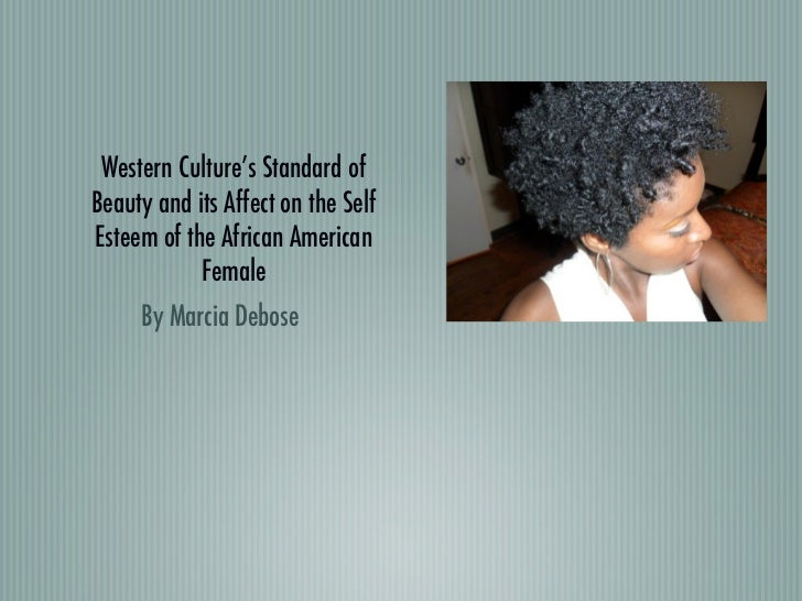 Western Culture's Standard ofBeauty and its Affect on the SelfEsteem of the African American            Female     By Marc...