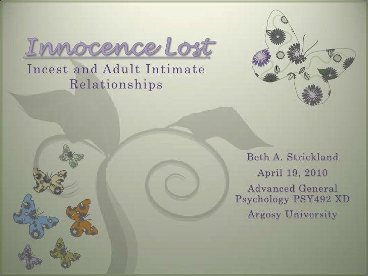 Innocence LostIncest and Adult Intimate Relationships<br />Beth A. Strickland<br />April 19, 2010<br />Advanced General Ps...