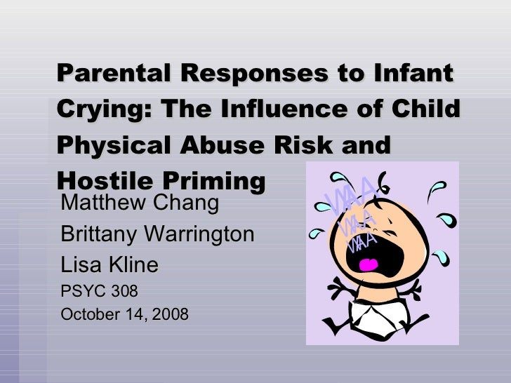 Parental Responses to Infant Crying: The Influence of Child Physical Abuse Risk and Hostile Priming Matthew Chang Brittany...