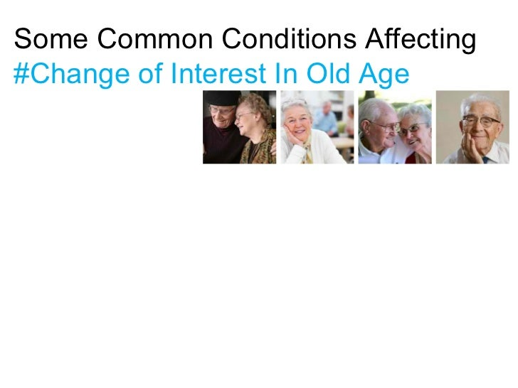 Some Common Conditions Affecting#Change of Interest In Old Age