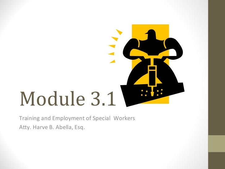 Module 3.1 Training and Employment of Special  Workers Atty. Harve B. Abella, Esq.